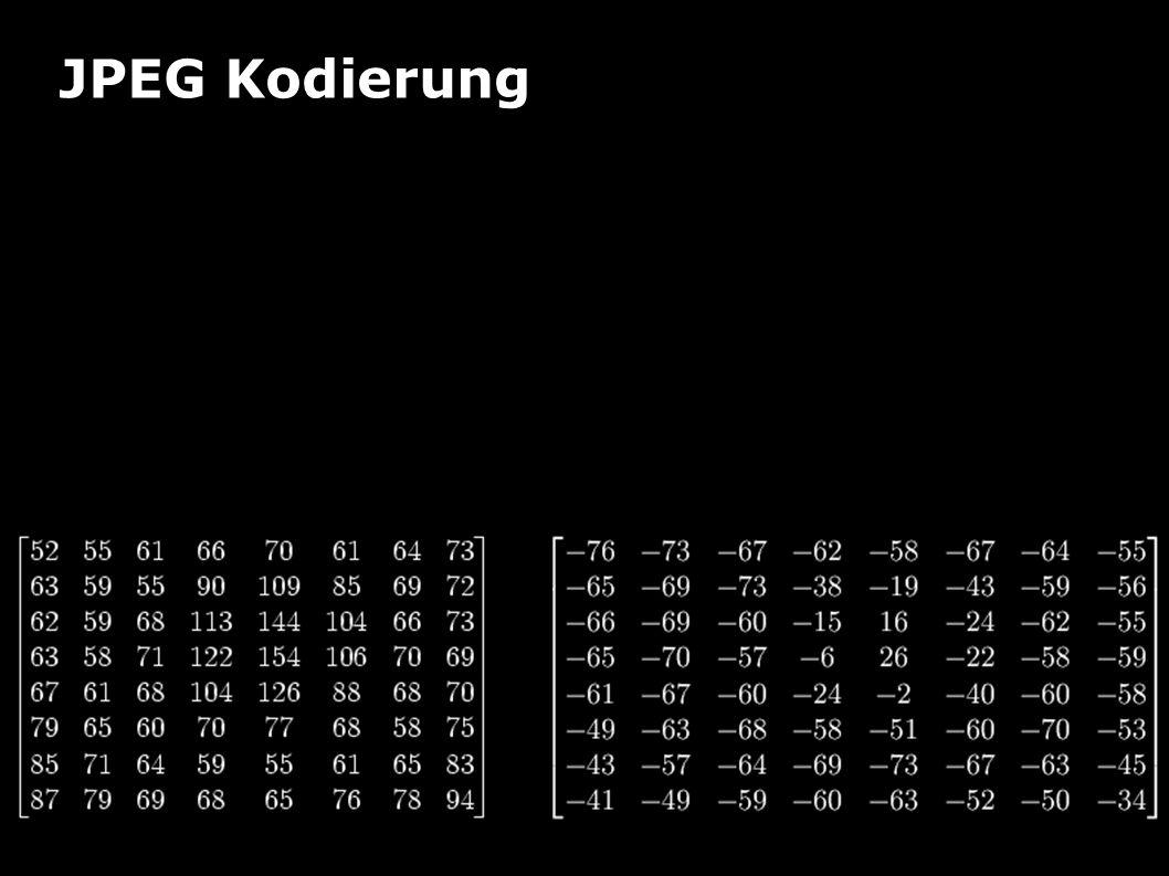 JPEG Kodierung Beispiel Vorbereitung Werte um 0 zentrieren  128 von allen Werten subtrahieren überführt von Intervall [0,255] nach [- 128,127] 