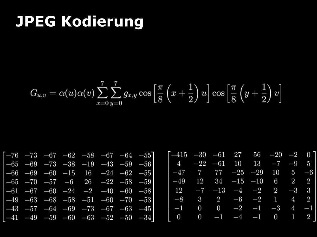 JPEG Kodierung Beispiel Diskrete Cosinustransformation orthonormale Transformation  inversible Operation (verlustfrei!) 