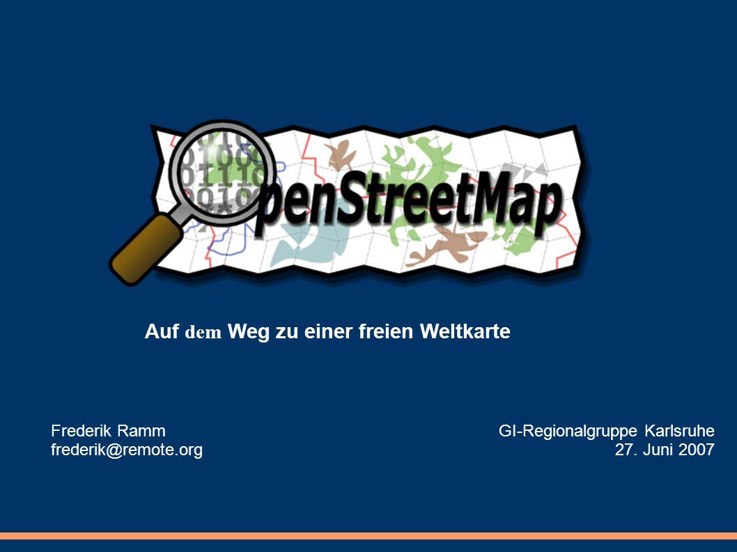 OpenStreetMap Auf dem Weg zu einer freien Weltkarte Frederik Ramm frederik@remote.org GI-Regionalgruppe Karlsruhe 27.