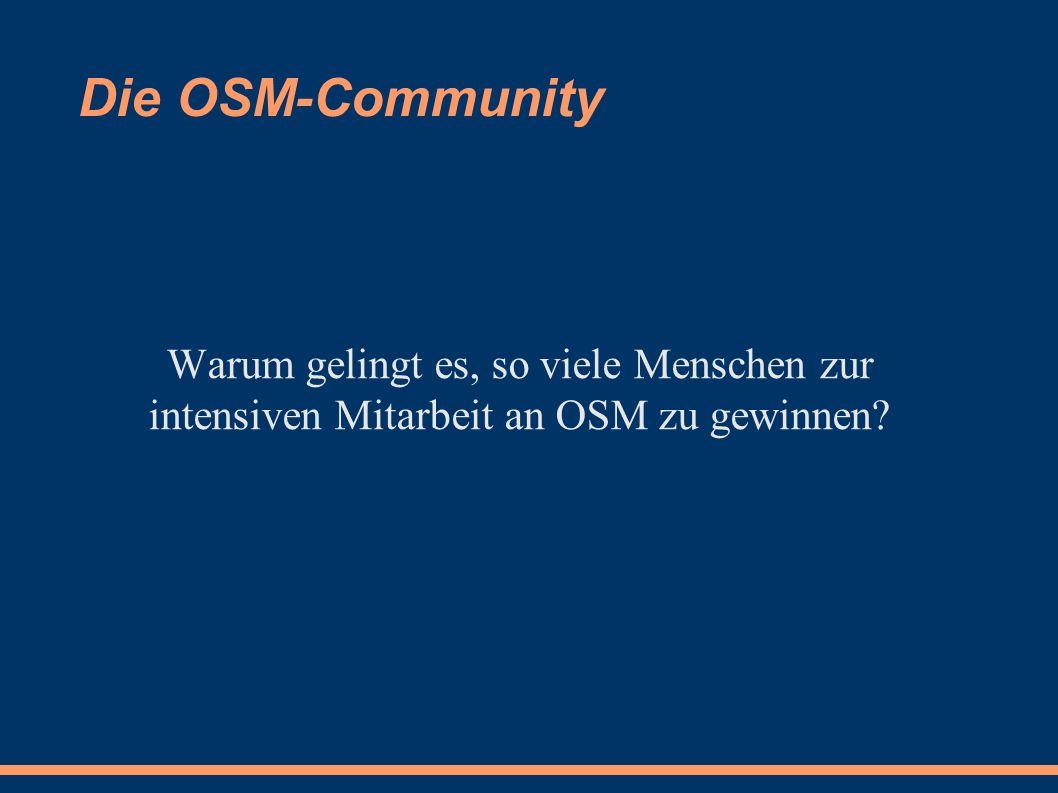 Die OSM-Community Warum gelingt es, so viele Menschen zur intensiven Mitarbeit an OSM zu gewinnen?
