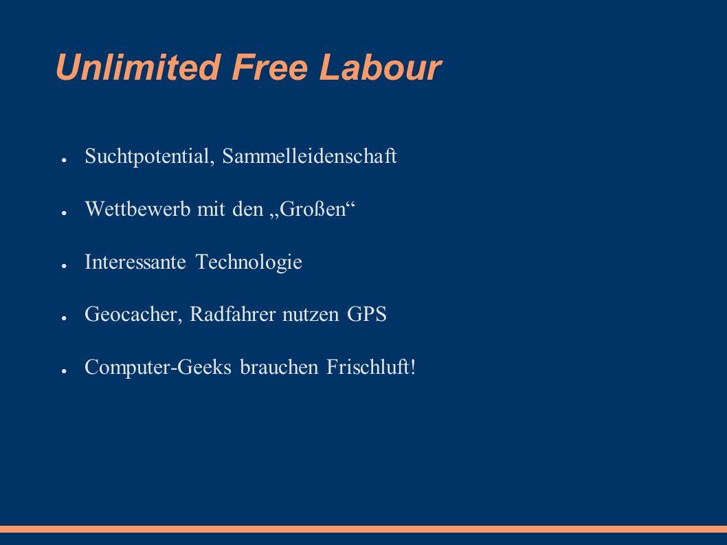 """Unlimited Free Labour ● Suchtpotential, Sammelleidenschaft ● Wettbewerb mit den """"Großen ● Interessante Technologie ● Geocacher, Radfahrer nutzen GPS ● Computer-Geeks brauchen Frischluft!"""