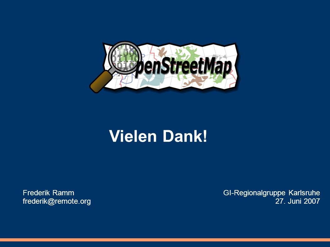 Vielen Dank! Frederik Ramm frederik@remote.org GI-Regionalgruppe Karlsruhe 27. Juni 2007
