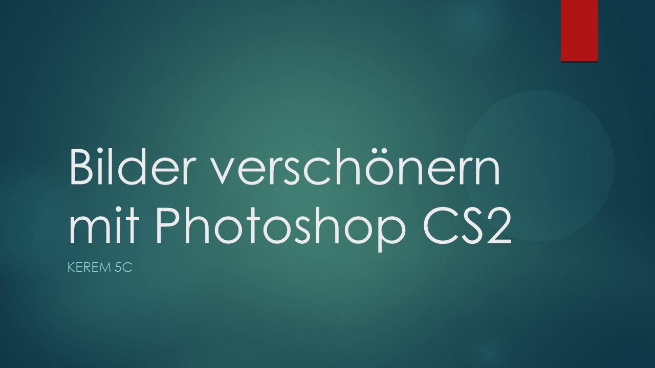 Bilder verschönern mit Photoshop CS2 KEREM 5C