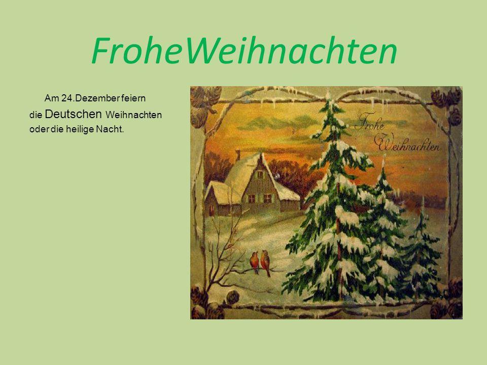 Am 24.Dezember feiern die Deutschen Weihnachten oder die heilige Nacht.