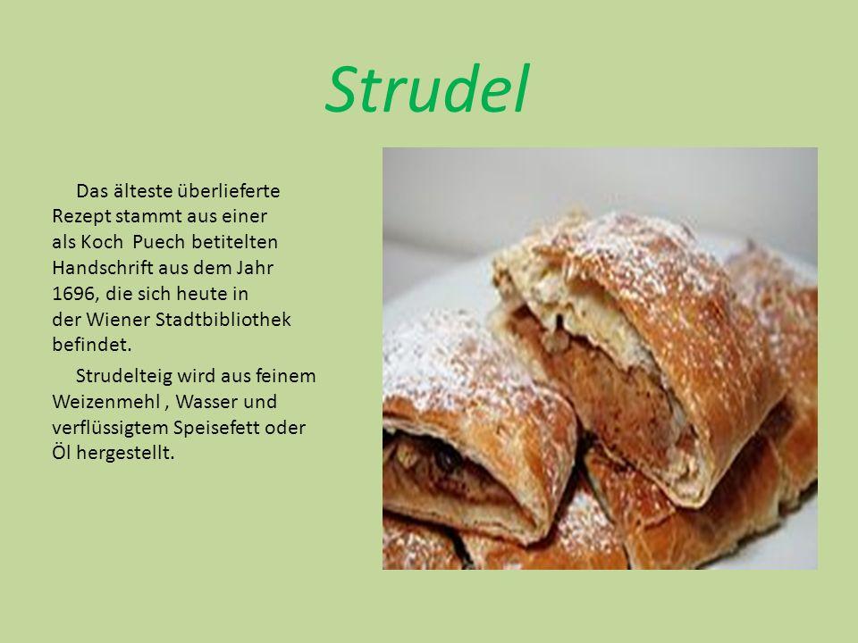 Strudel Das älteste überlieferte Rezept stammt aus einer als Koch Puech betitelten Handschrift aus dem Jahr 1696, die sich heute in der Wiener Stadtbibliothek befindet.
