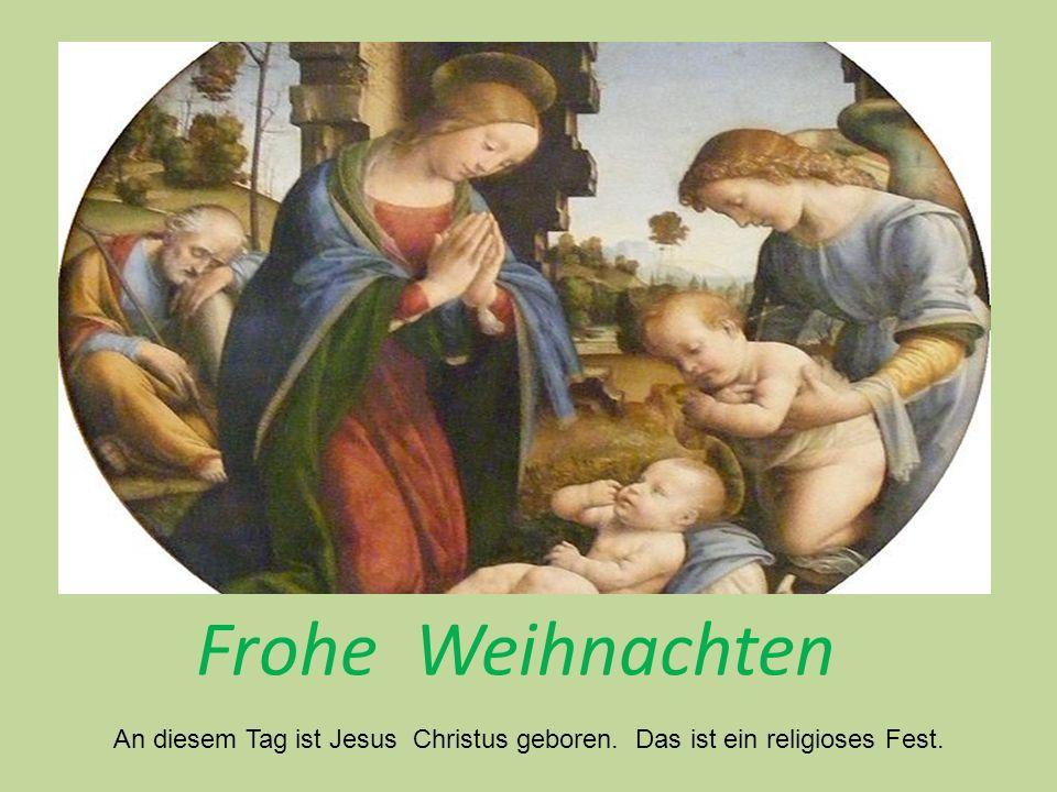 Frohe Weihnachten An diesem Tag ist Jesus Christus geboren. Das ist ein religioses Fest.