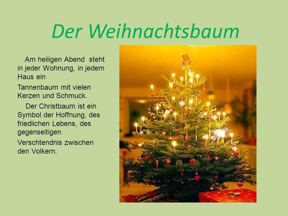 Der Weihnachtsbaum Am heiligen Abend steht in jeder Wohnung, in jedem Haus ein Tannenbaum mit vielen Kerzen und Schmuck.
