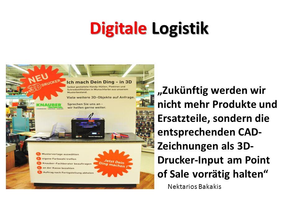"""Digitale Logistik """"Zukünftig werden wir nicht mehr Produkte und Ersatzteile, sondern die entsprechenden CAD- Zeichnungen als 3D- Drucker-Input am Point of Sale vorrätig halten Nektarios Bakakis"""