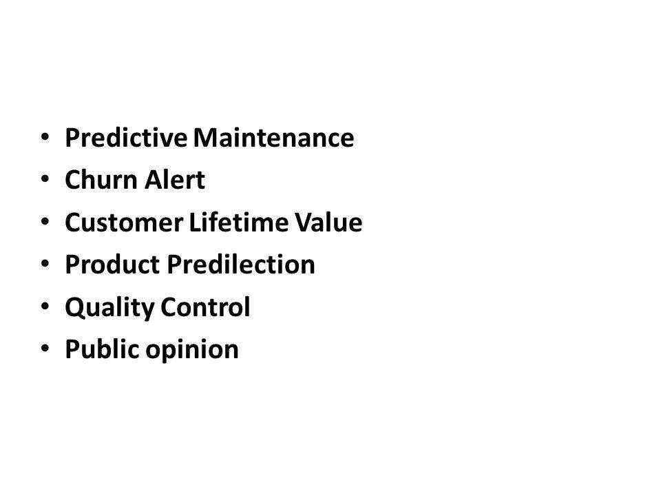 Predictive Maintenance Churn Alert Customer Lifetime Value Product Predilection Quality Control Public opinion