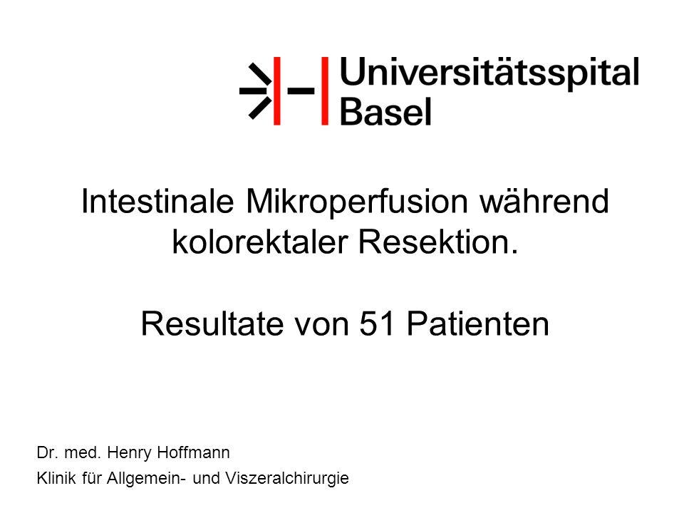 Intestinale Mikroperfusion während kolorektaler Resektion. Resultate von 51 Patienten Dr. med. Henry Hoffmann Klinik für Allgemein- und Viszeralchirur
