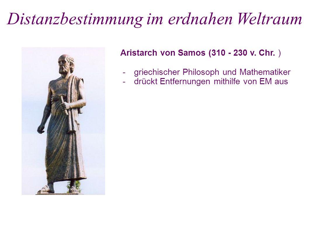 Aristarch von Samos (310 - 230 v. Chr. ) - griechischer Philosoph und Mathematiker - drückt Entfernungen mithilfe von EM aus Distanzbestimmung im erdn