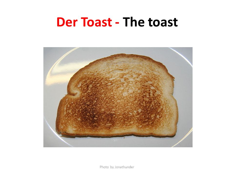 Der Toast - The toast Photo by Jonathunder