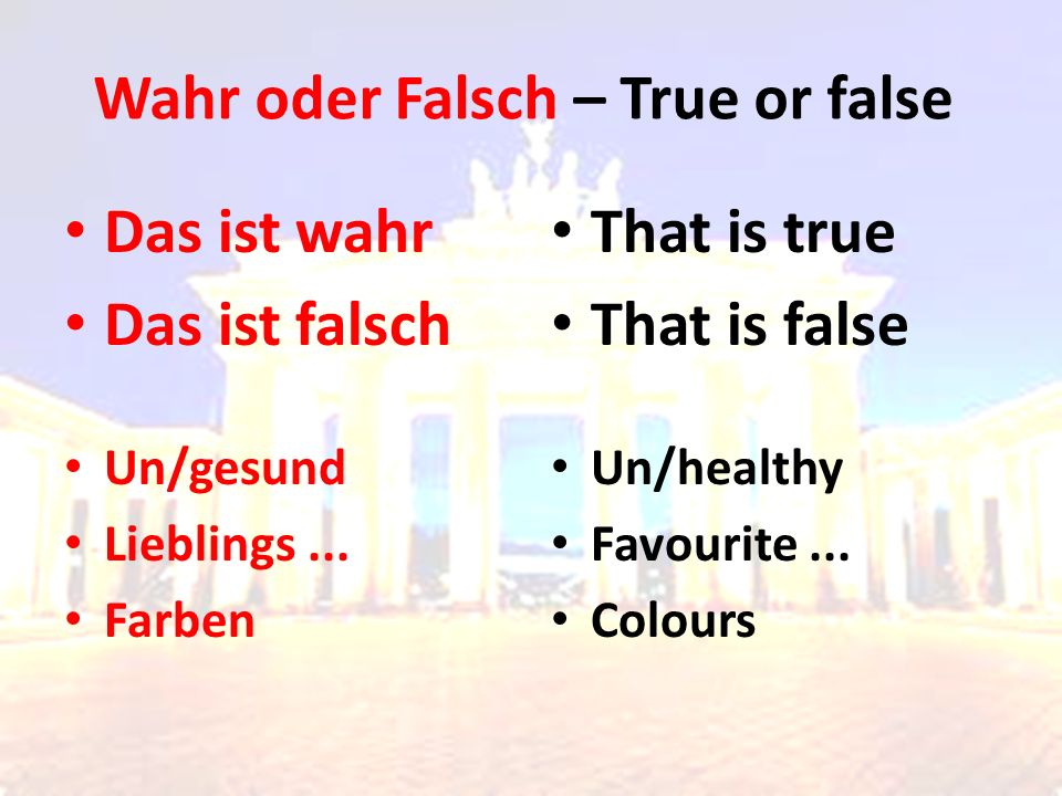 Das ist wahr Das ist falsch Un/gesund Lieblings... Farben That is true That is false Un/healthy Favourite... Colours Wahr oder Falsch – True or false