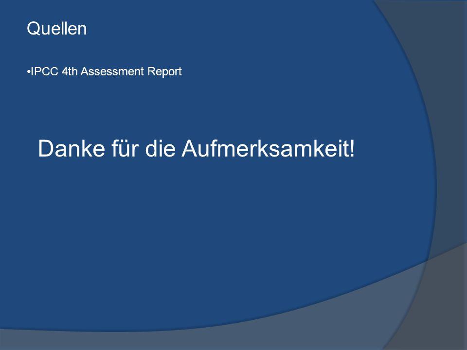 Danke für die Aufmerksamkeit! Quellen IPCC 4th Assessment Report