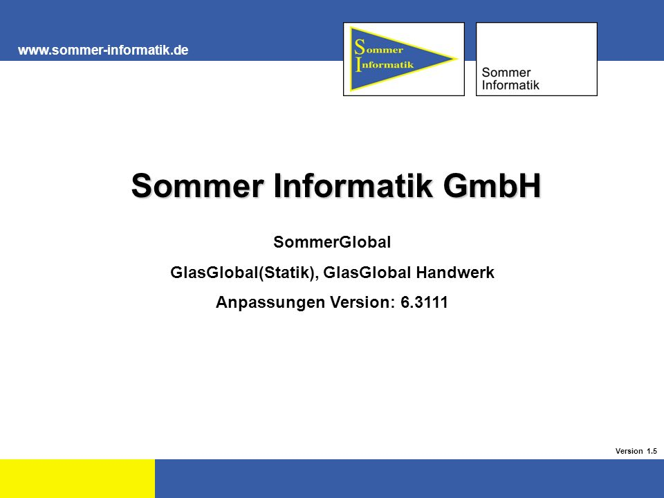 www.sommer-informatik.de 1 Sommer Informatik GmbH Sommer Informatik GmbH SommerGlobal GlasGlobal(Statik), GlasGlobal Handwerk Anpassungen Version: 6.3111 Version 1.5