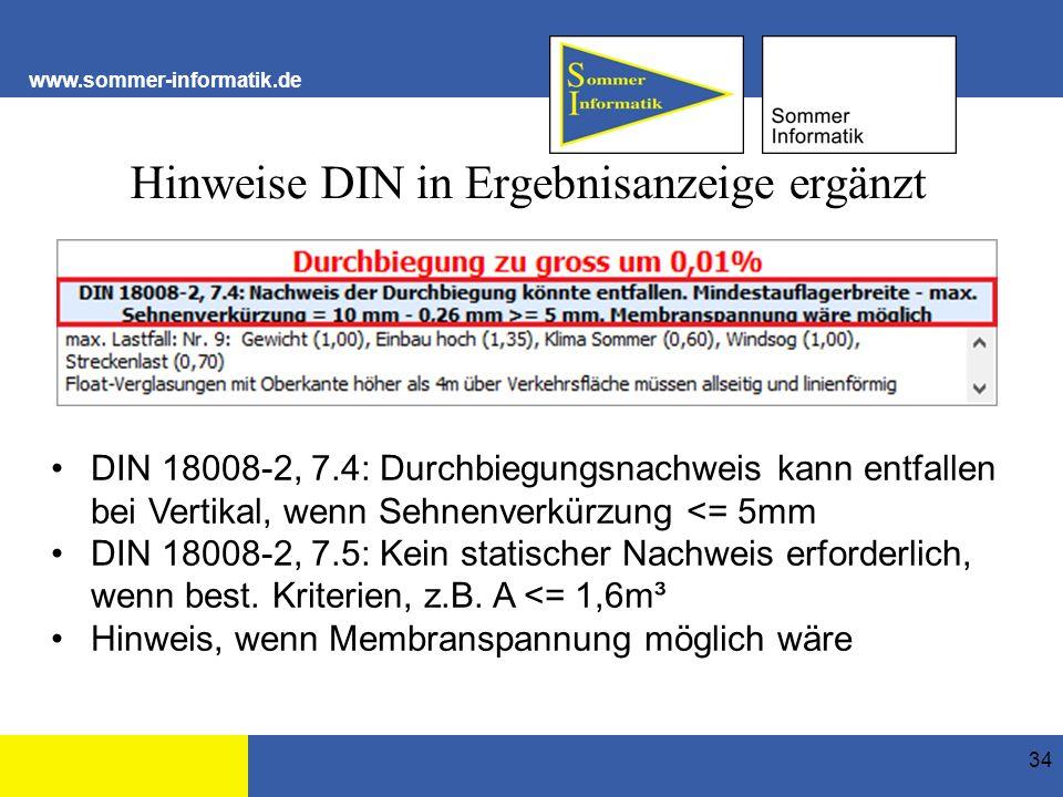 www.sommer-informatik.de Hinweise DIN in Ergebnisanzeige ergänzt 34 DIN 18008-2, 7.4: Durchbiegungsnachweis kann entfallen bei Vertikal, wenn Sehnenverkürzung <= 5mm DIN 18008-2, 7.5: Kein statischer Nachweis erforderlich, wenn best.