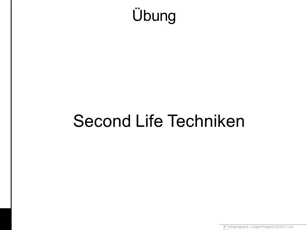 © Tobias Bäuerle, Virtuelle Präsenz WS10/11, Uni Ulm Übung Second Life Techniken
