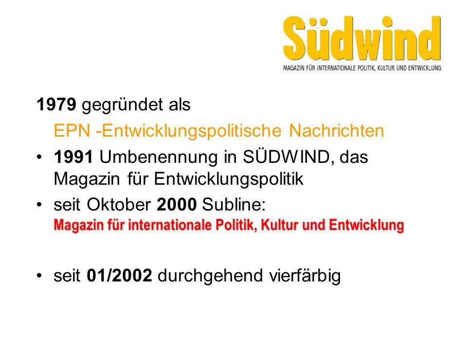 1979 gegründet als EPN -Entwicklungspolitische Nachrichten 1991 Umbenennung in SÜDWIND, das Magazin für Entwicklungspolitik Magazin für internationale