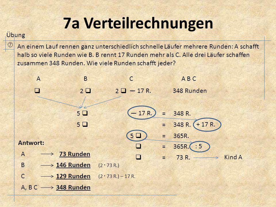 7a Verteilrechnungen  An einem Lauf rennen ganz unterschiedlich schnelle Läufer mehrere Runden: A schafft halb so viele Runden wie B.