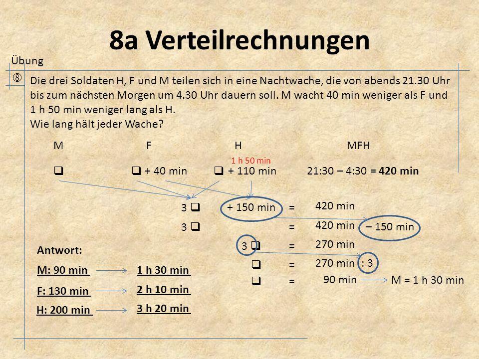 8a Verteilrechnungen  Die drei Soldaten H, F und M teilen sich in eine Nachtwache, die von abends 21.30 Uhr bis zum nächsten Morgen um 4.30 Uhr dauern soll.