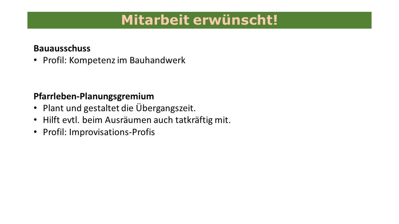 Bauausschuss Profil: Kompetenz im Bauhandwerk Pfarrleben-Planungsgremium Plant und gestaltet die Übergangszeit.