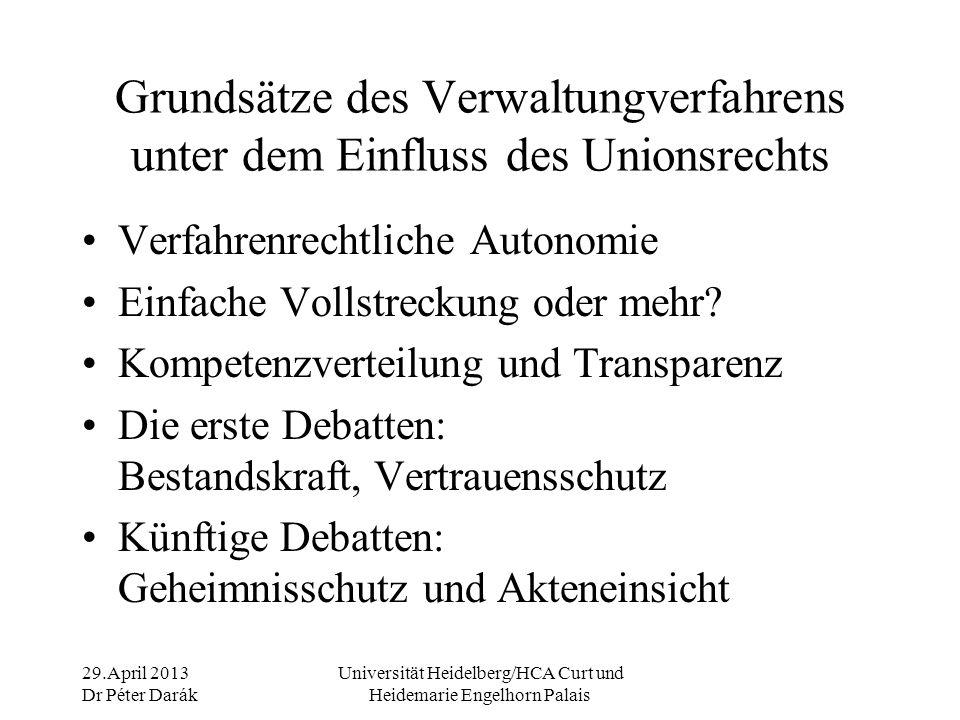 29.April 2013 Dr Péter Darák Universität Heidelberg/HCA Curt und Heidemarie Engelhorn Palais Grundsätze des Verwaltungverfahrens unter dem Einfluss des Unionsrechts Verfahrenrechtliche Autonomie Einfache Vollstreckung oder mehr.