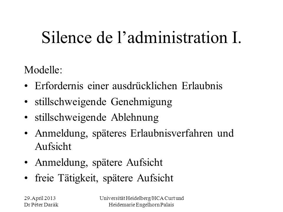 29.April 2013 Dr Péter Darák Universität Heidelberg/HCA Curt und Heidemarie Engelhorn Palais Silence de l'administration I.