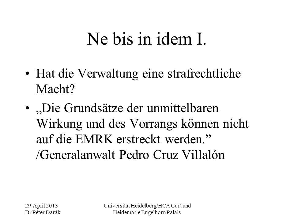 29.April 2013 Dr Péter Darák Universität Heidelberg/HCA Curt und Heidemarie Engelhorn Palais Ne bis in idem II.