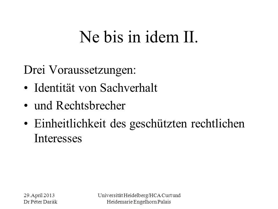29.April 2013 Dr Péter Darák Universität Heidelberg/HCA Curt und Heidemarie Engelhorn Palais Ne bis in idem III.