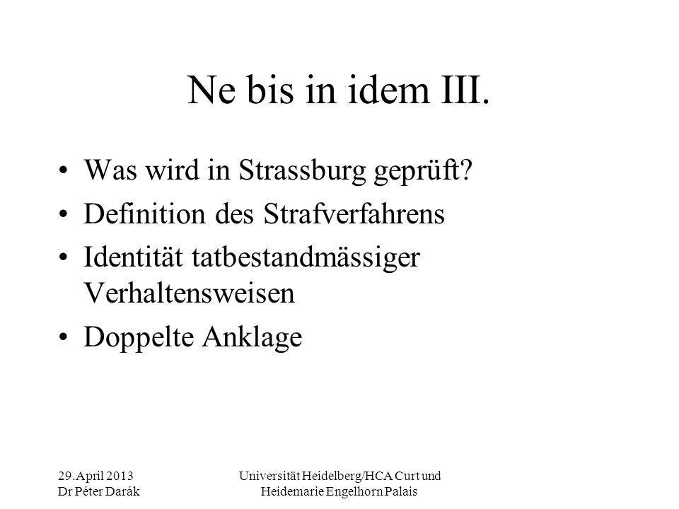29.April 2013 Dr Péter Darák Universität Heidelberg/HCA Curt und Heidemarie Engelhorn Palais Ne bis in idem IV.