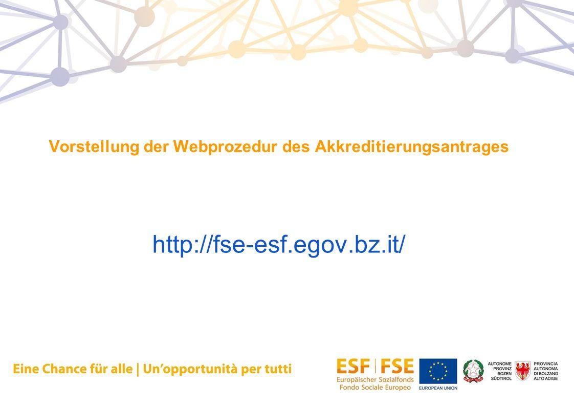 Vorstellung der Webprozedur des Akkreditierungsantrages http://fse-esf.egov.bz.it/
