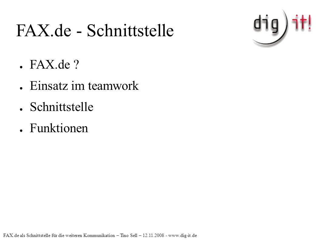 FAX.de - Schnittstelle ● FAX.de ? ● Einsatz im teamwork ● Schnittstelle ● Funktionen FAX.de als Schnittstelle für die weiteren Kommunikation – Tino Se