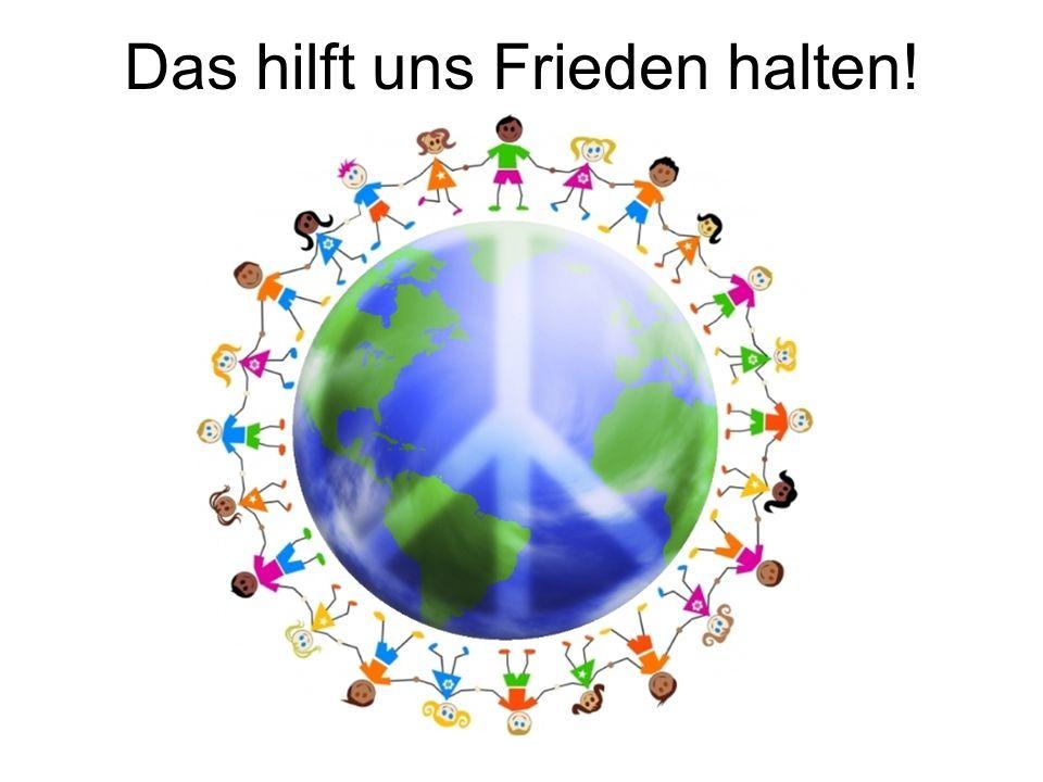 Das hilft uns Frieden halten!