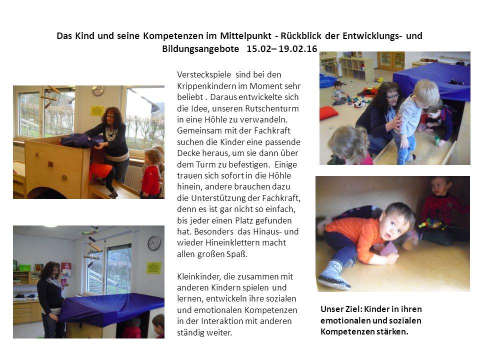Das Kind und seine Kompetenzen im Mittelpunkt - Rückblick der Entwicklungs- und Bildungsangebote 15.02– 19.02.16 Versteckspiele sind bei den Krippenkindern im Moment sehr beliebt.