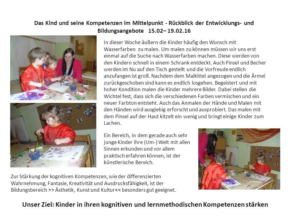 Das Kind und seine Kompetenzen im Mittelpunkt - Rückblick der Entwicklungs- und Bildungsangebote 15.02– 19.02.16 In dieser Woche äußern die Kinder häufig den Wunsch mit Wasserfarben zu malen.