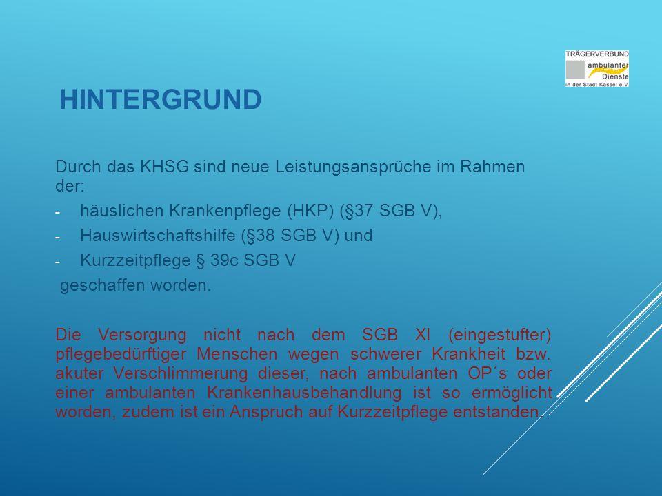 HINTERGRUND Durch das KHSG sind neue Leistungsansprüche im Rahmen der: - häuslichen Krankenpflege (HKP) (§37 SGB V), - Hauswirtschaftshilfe (§38 SGB V) und - Kurzzeitpflege § 39c SGB V geschaffen worden.