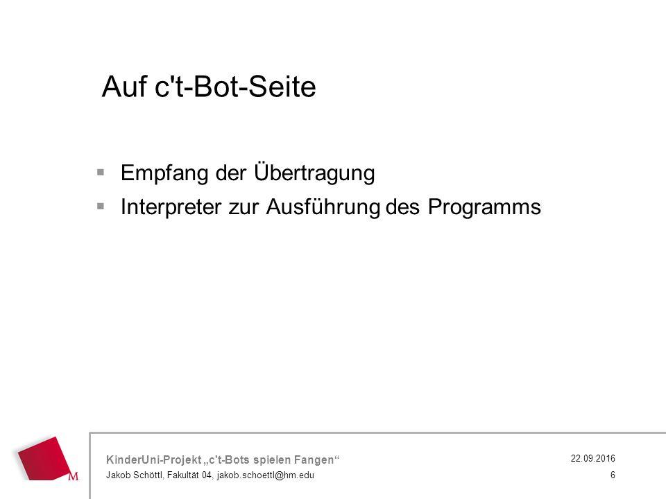 """KinderUni-Projekt """"c t-Bots spielen Fangen Jakob Schöttl, Fakultät 04, jakob.schoettl@hm.edu 6 22.09.2016  Empfang der Übertragung  Interpreter zur Ausführung des Programms Auf c t-Bot-Seite"""