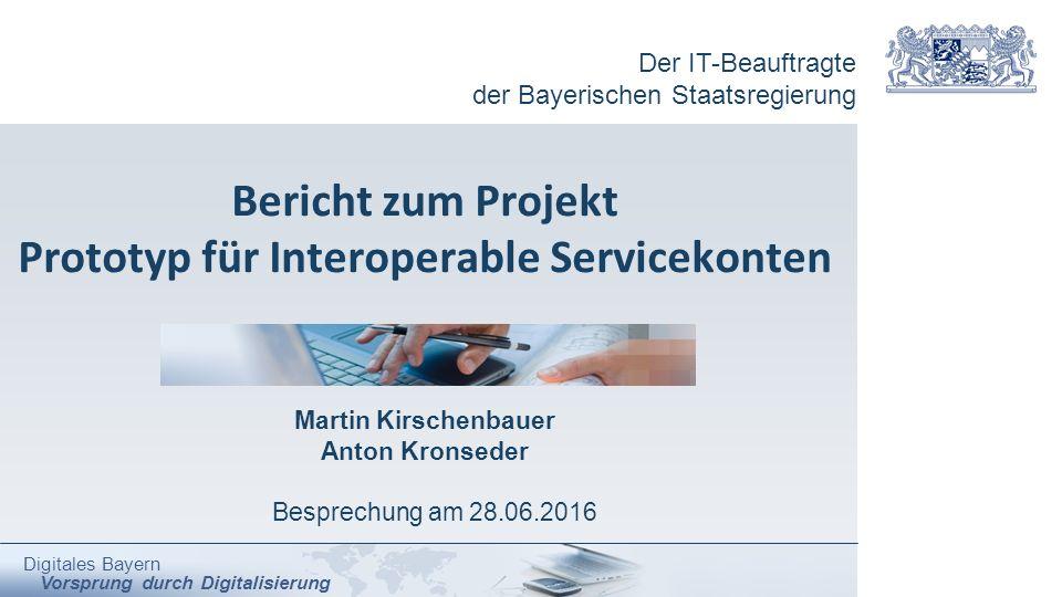Der IT-Beauftragte der Bayerischen Staatsregierung Digitales Bayern Vorsprung durch Digitalisierung Bericht zum Projekt Prototyp für Interoperable Ser