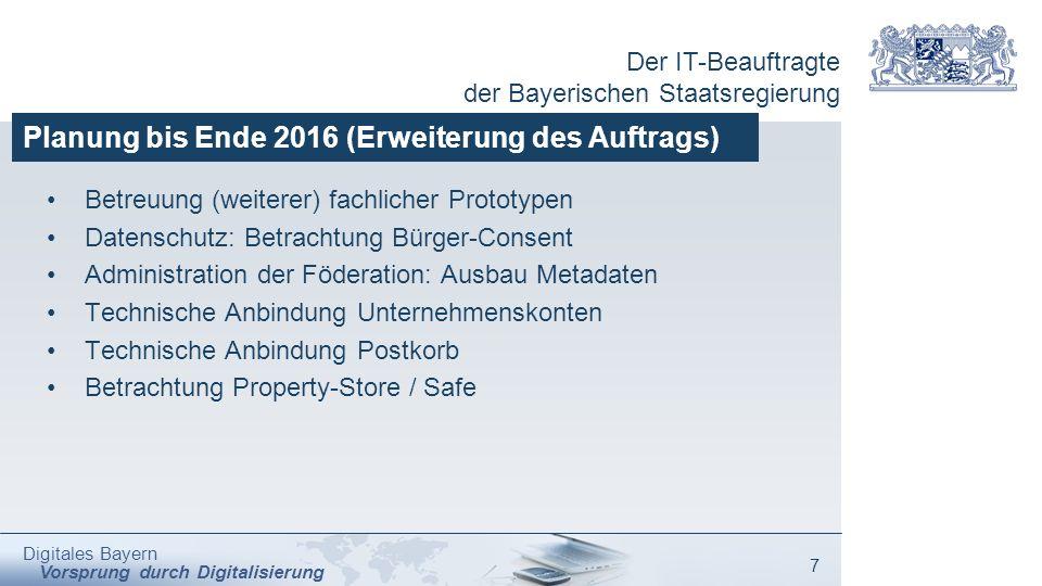 Der IT-Beauftragte der Bayerischen Staatsregierung Digitales Bayern Vorsprung durch Digitalisierung 7 Planung bis Ende 2016 (Erweiterung des Auftrags)