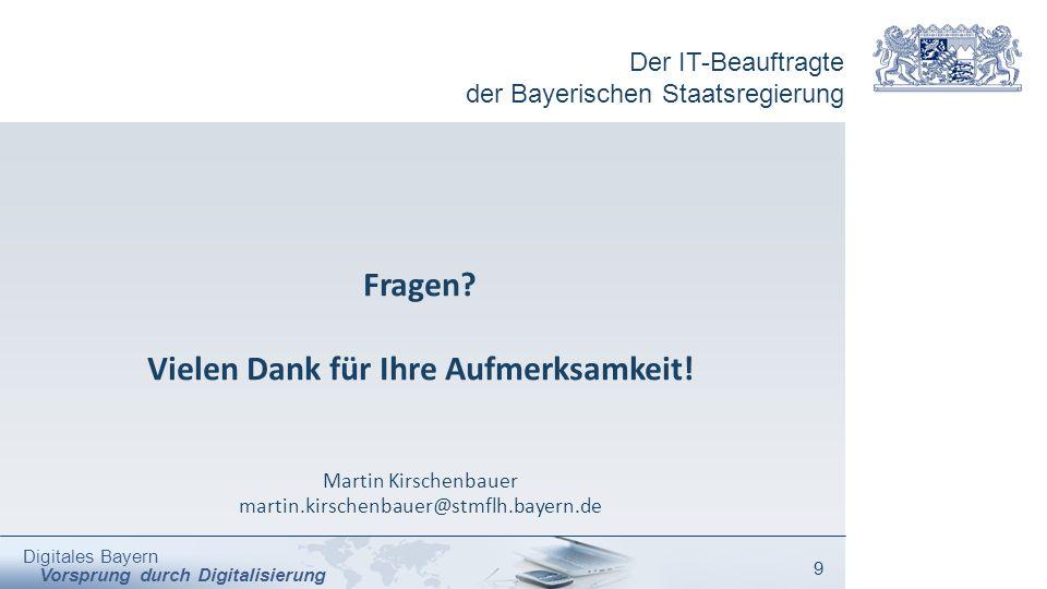 Der IT-Beauftragte der Bayerischen Staatsregierung Digitales Bayern Vorsprung durch Digitalisierung 9 Fragen? Vielen Dank für Ihre Aufmerksamkeit! Mar