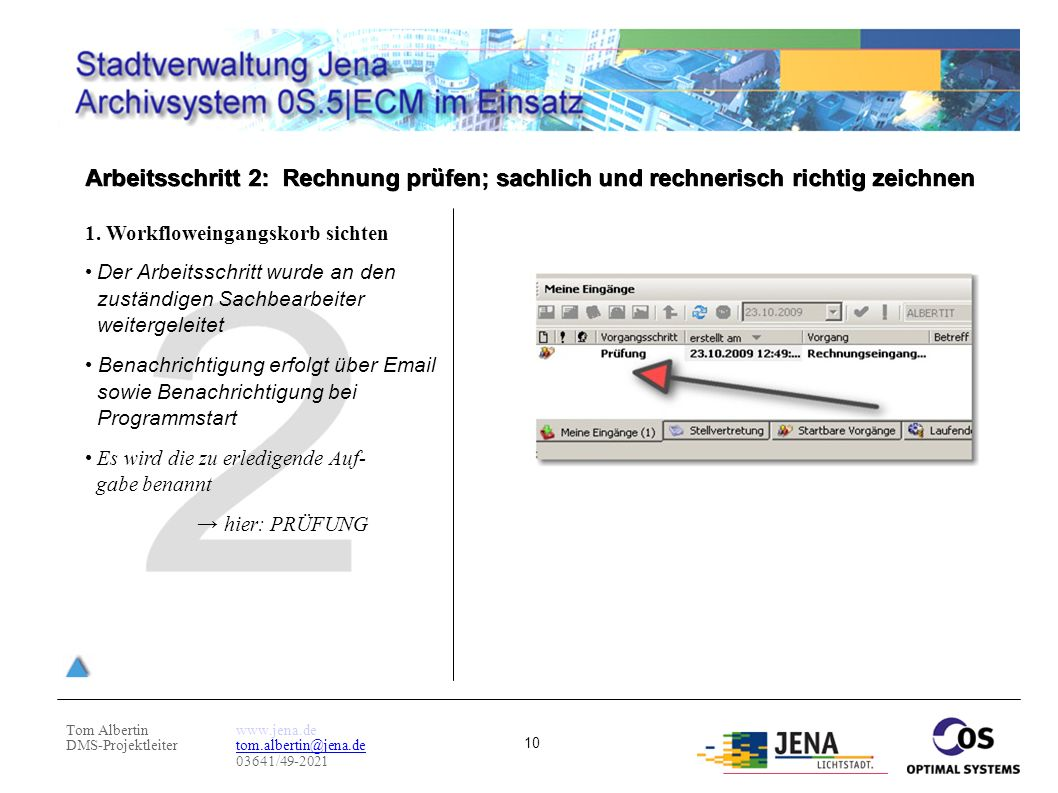 Tom Albertin DMS-Projektleiter www.jena.de tom.albertin@jena.de 03641/49-2021 10 Arbeitsschritt 2: Rechnung prüfen; sachlich und rechnerisch richtig z