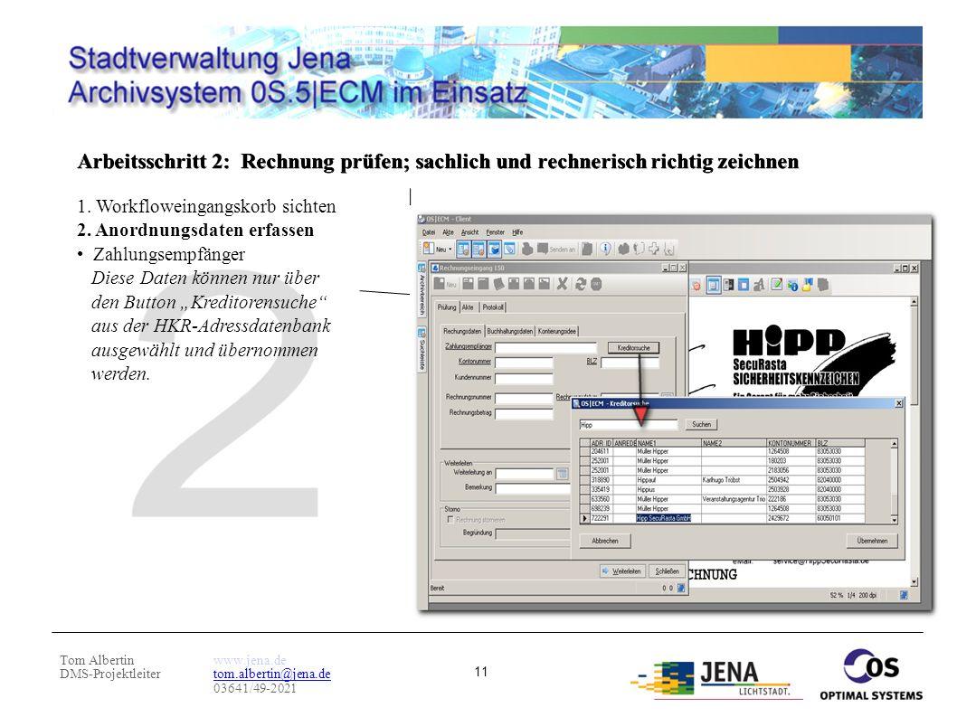 Tom Albertin DMS-Projektleiter www.jena.de tom.albertin@jena.de 03641/49-2021 11 Arbeitsschritt 2: Rechnung prüfen; sachlich und rechnerisch richtig z
