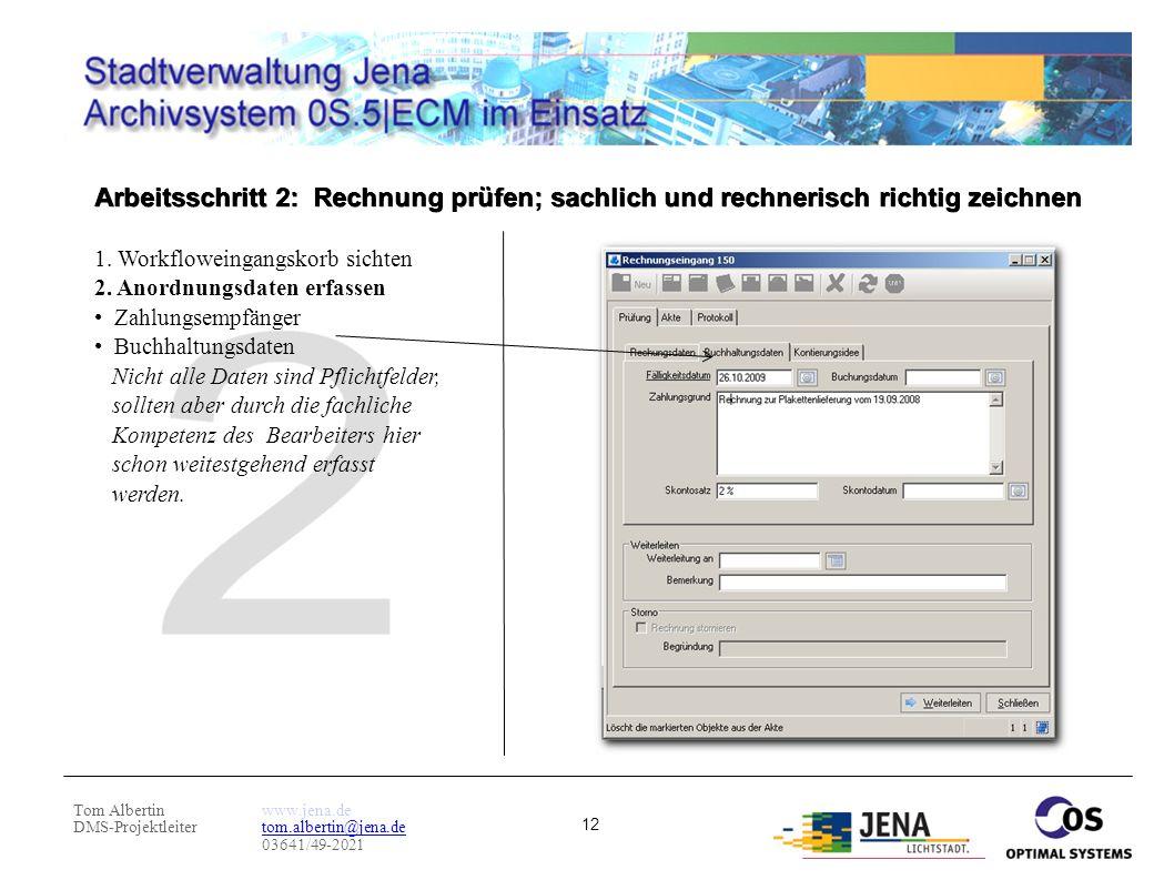 Tom Albertin DMS-Projektleiter www.jena.de tom.albertin@jena.de 03641/49-2021 12 Arbeitsschritt 2: Rechnung prüfen; sachlich und rechnerisch richtig z