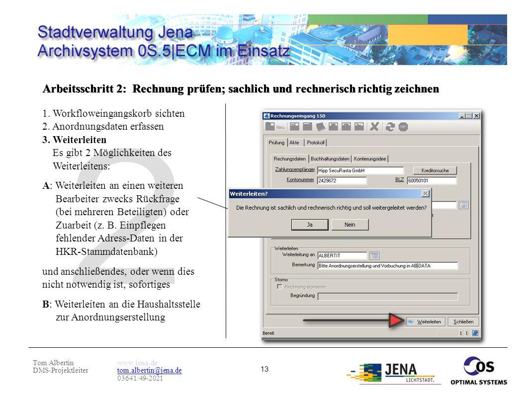Tom Albertin DMS-Projektleiter www.jena.de tom.albertin@jena.de 03641/49-2021 13 Arbeitsschritt 2: Rechnung prüfen; sachlich und rechnerisch richtig z