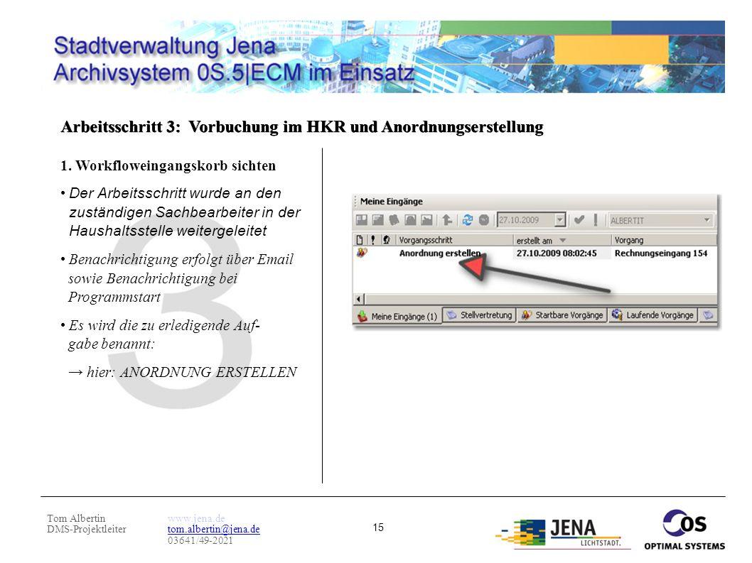Tom Albertin DMS-Projektleiter www.jena.de tom.albertin@jena.de 03641/49-2021 15 Arbeitsschritt 3: Vorbuchung im HKR und Anordnungserstellung 1. Workf