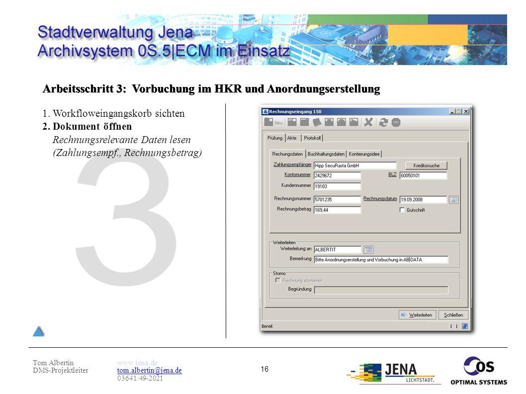 Tom Albertin DMS-Projektleiter www.jena.de tom.albertin@jena.de 03641/49-2021 16 Arbeitsschritt 3: Vorbuchung im HKR und Anordnungserstellung 1. Workf