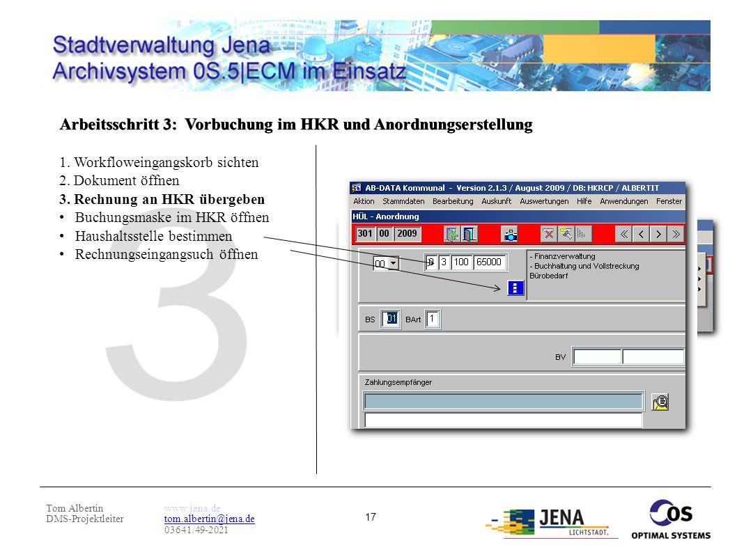 Tom Albertin DMS-Projektleiter www.jena.de tom.albertin@jena.de 03641/49-2021 17 Arbeitsschritt 3: Vorbuchung im HKR und Anordnungserstellung 1. Workf
