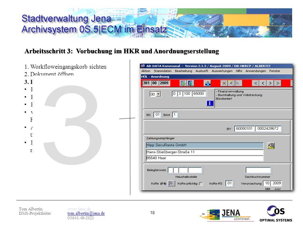Tom Albertin DMS-Projektleiter www.jena.de tom.albertin@jena.de 03641/49-2021 18 Arbeitsschritt 3: Vorbuchung im HKR und Anordnungserstellung 1. Workf