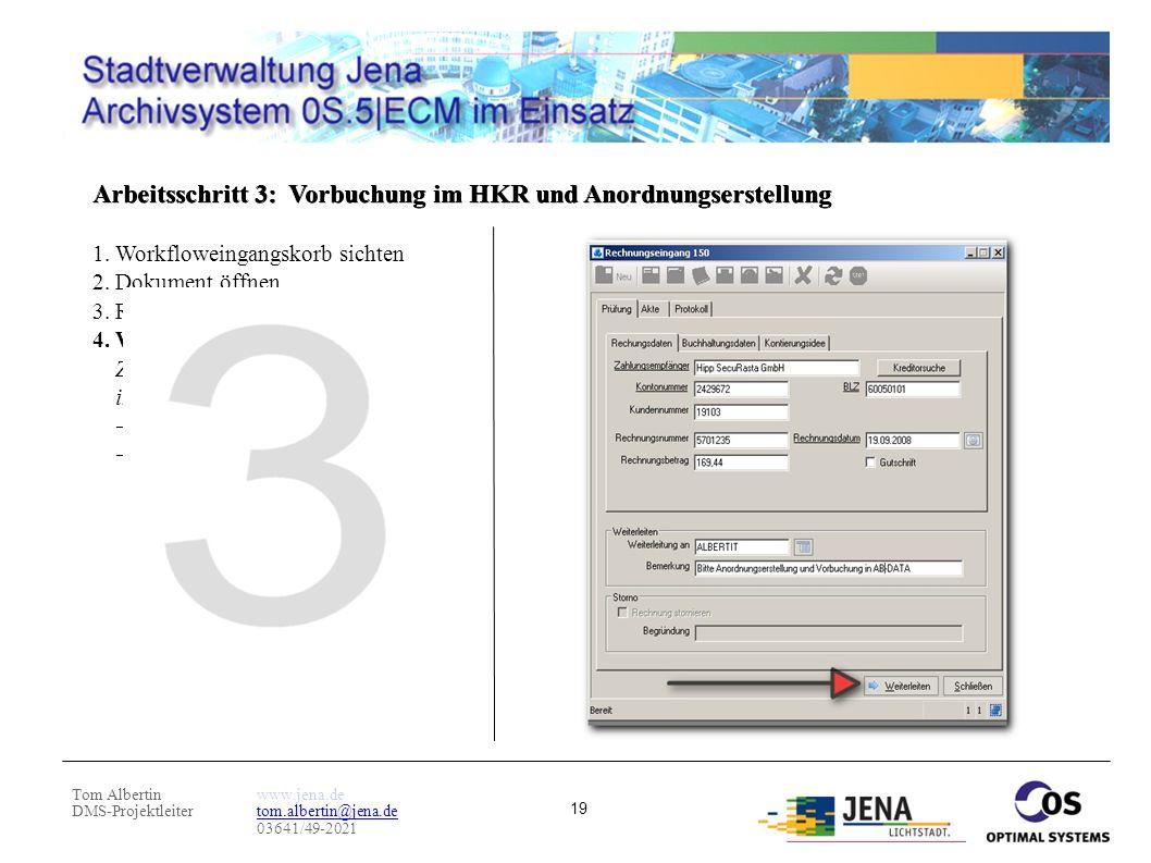 Tom Albertin DMS-Projektleiter www.jena.de tom.albertin@jena.de 03641/49-2021 19 Arbeitsschritt 3: Vorbuchung im HKR und Anordnungserstellung 1. Workf