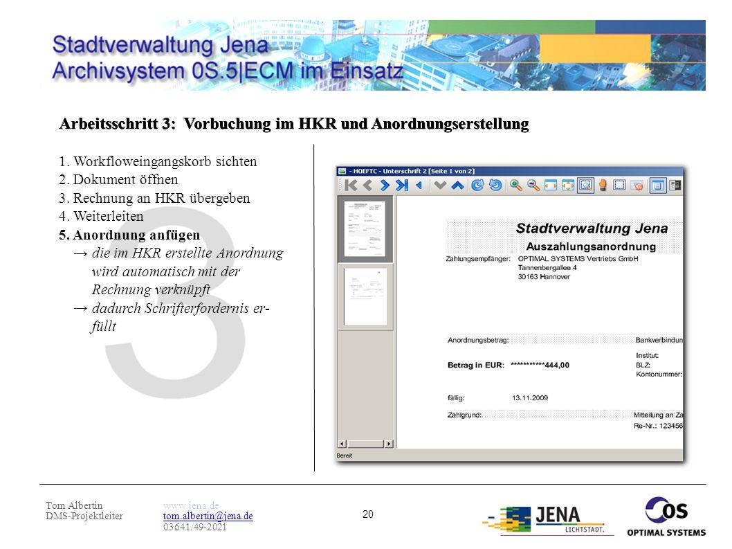 Tom Albertin DMS-Projektleiter www.jena.de tom.albertin@jena.de 03641/49-2021 20 Arbeitsschritt 3: Vorbuchung im HKR und Anordnungserstellung 1. Workf